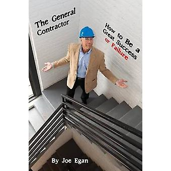 The General Contractor  How to Be a Great Success or Failure by Egan & Joe