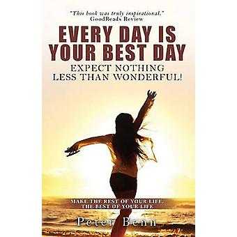 EVERY DAY IS YOUR BEST DAY Expect nothing less than wonderful by Benn & Peter