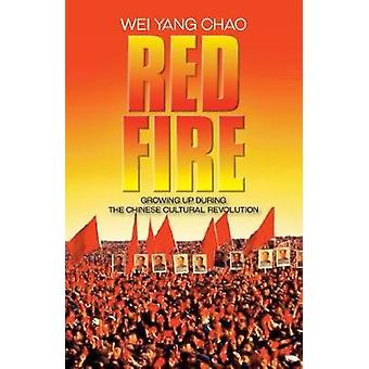 Red Fire Growing Up During the Chinese Cultural Revolution by Chao & Wei Yang