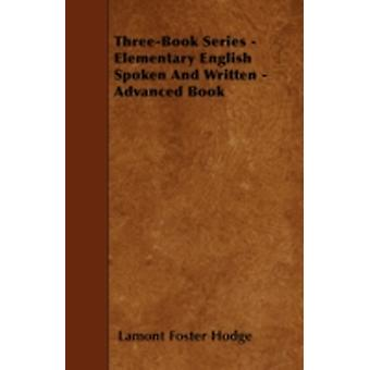 ThreeBook Series  Elementary English Spoken and Written  Advanced Book by Hodge & Lamont Foster