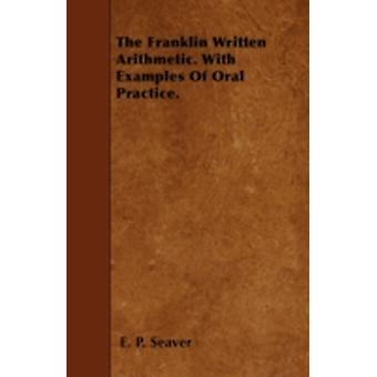 The Franklin Written Arithmetic. With Examples Of Oral Practice. by Seaver & E. P.