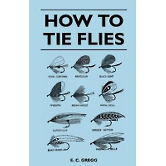 How to Tie Flies by Gregg & E. C.