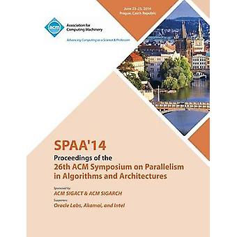SPAA 14  26th ACM Symposium on Parallelism in Algorithms and Architectures by SPAA 14 Conference Committee