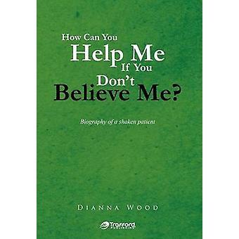 Hvordan kan du hjelpe meg hvis du ikke tror meg biografi om en rystet pasient av Wood & Dianna