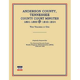 Anderson County Tennessee County Court Minutes 18011809 and 18101814. Two Volumes in One by Works Progress Administration