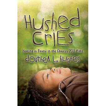 Hushed Cries Healing Is Found in the Choices You Make by Hughes & Dorthea