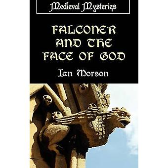 Falconer and the Face of God by Morson & Ian
