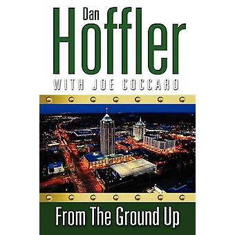From the Ground Up by Hoffler & Dan