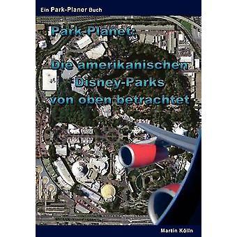 ParkPlanet Die amerikanischen DisneyParks von oben betrachtetEine Sammlung von Luftbildern des Walt Disney World Resorts und des Disneyland Resorts by Klln & Martin