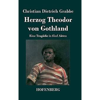 Herzog Theodor von Gothland by Christian Dietrich Grabbe
