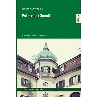Baierische Chronik by Aventinus & Johannes