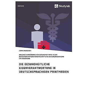 Gesundheitliche Eigenverantwortung in der Berichterstattung deutschsprachiger Printmedien. Welches Verstndnis von Gesundheit wird konstruiert by Rubscheit & Sophie