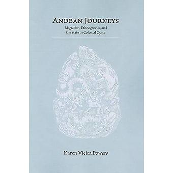 Andean Journeys Migration Ethnogenesis and the State in Colonial Quito by Powers & Karen Vieira