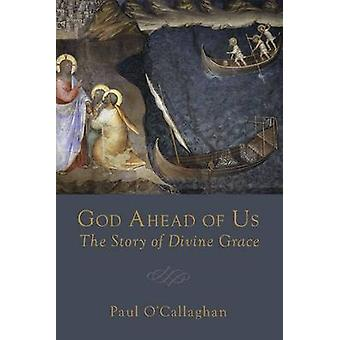 God Ahead of Us The Story of Divine Grace by OCallaghan & Paul