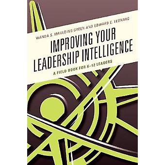 Improving Your Leadership Intelligence A Field Book for K12 Leaders by Maulding Green & Wanda S.