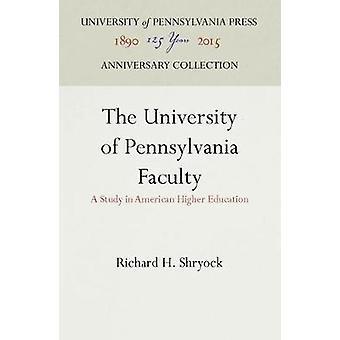 The University of Pennsylvania Faculty by Shryock & Richard H.
