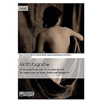 Aktfotografie Ist das noch Porno oder ist es schon Kunst by Goetz & Ulrich