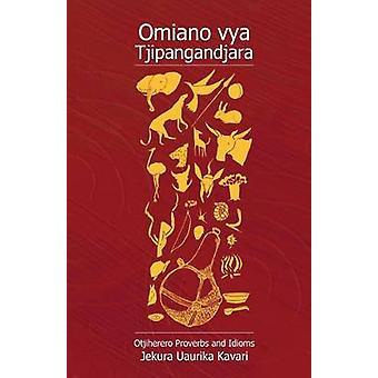 Omiano Vya Tjipangandjara. Otjiherero Proverbs and Idioms by Kavari & J. U.