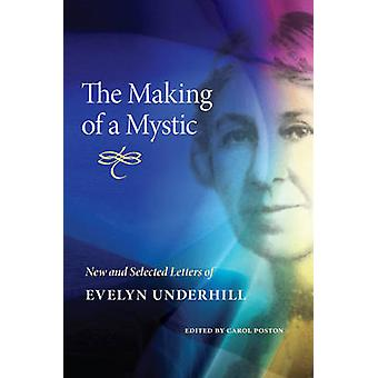 The Making of a Mystic - New and Selected Letters of Evelyn Underhill