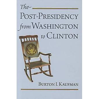 La post-presidenza da Washington a Clinton di Burton I. Kaufman -