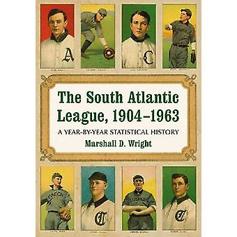 The South Atlantic League - 1904-1963 - A Year-by-year Statistical His