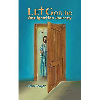 Let God in - One Ignatian Journey by John Cooper - 9781528927482 Book