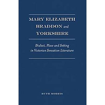 Mary Elizabeth Braddon and Yorkshire - Dialect - Place and Setting in
