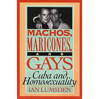 Machos - Maricones and Gays - Cuba and Homosexuality by Ian Lumsden -