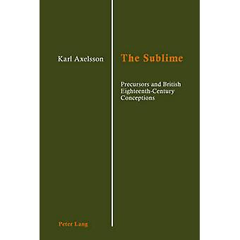 The Sublime - Precursors and British Eighteenth-Century Conceptions by