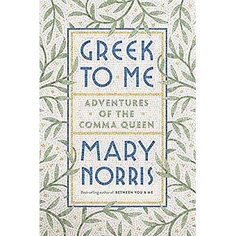 Greek to Me - Adventures of the Comma Queen por Mary Norris - 978132400
