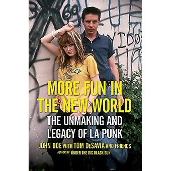 More Fun in the New World - The Unmaking and Legacy of L.A. Punk by Jo
