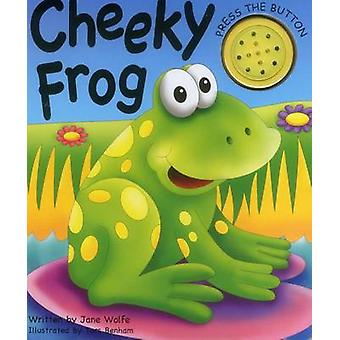 Cheeky Frog a Noisy Book by Jane Wolfe