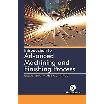 Introduction to Advanced Machining and Finishing Processes by Golam K