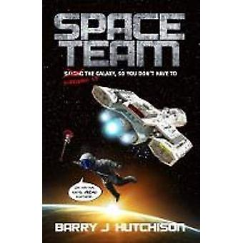 Space Team by Barry J. Hutchison - 9781912767052 Book