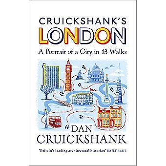 Cruickshank's London - A Portrait of a City in 13 Walks by Dan Cruicks