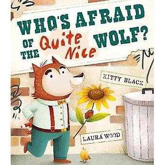 Whos Afraid of the Quite Nice Wolf by Kitty Black & Illustrated by Laura Wood