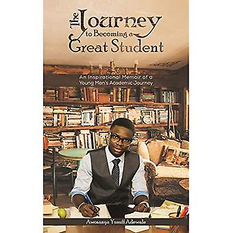 The Journey to Becoming a Great Student: An Inspirational Memoir of a Young Man's Academic Journey