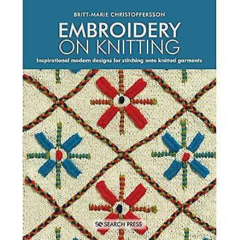 Embroidery on Knitting: Inspirational Modern Designs� for Stitching onto Knitted� Garments