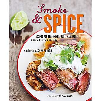 Smoke and Spice: Recipes for Seasonings, Rubs, Marinades, Brines, Glazes &� Butters