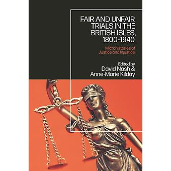 Fair and Unfair Trials in the British Isles 18001940 by Edited by Professor David Nash & Edited by Anne Marie Kilday