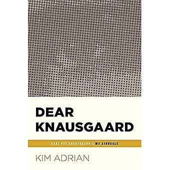 Dear Knausgaard: Karl Ove Knausgaard's My Struggle (... Afterwords)