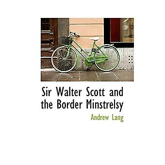 Sir Walter Scott and the Border Minstrelsy by Andrew Lang - 978111053