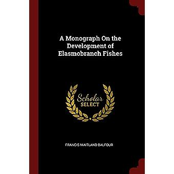 A Monograph on the Development of Elasmobranch Fishes by Francis Mait