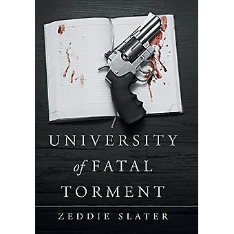University of Fatal Torment by Zeddie Slater - 9781458222305 Book