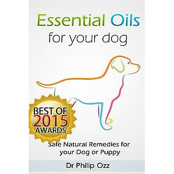 Essential Oils for Your Dog - Safe Natural Remedies for your Dog or Pu
