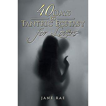 40 Days to Tantric Ecstasy for Lovers by Jane Rae - 9781543404890 Book