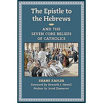 The Epistle to the Hebrews and the Seven Core Beliefs of Catholics by