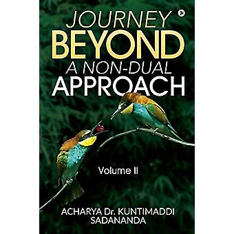 Journey Beyond - A Non-Dual Approach - Volume II by Acharya Dr Kuntimad