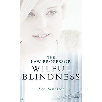 The Law Professor - Wilful Blindness by Lee Stuesser - 9781773709215 B
