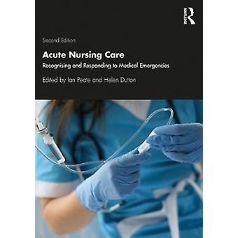 Acute Nursing Care by Edited by Helen Dutton & Edited by Ian Peate